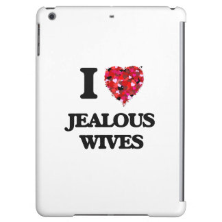 I Love Jealous Wives Cover For iPad Air