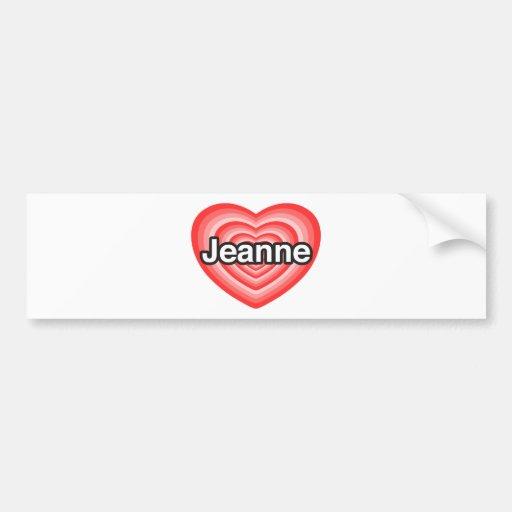 I love Jeanne. I love you Jeanne. Heart Bumper Sticker
