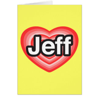 I love Jeff. I love you Jeff. Heart Card