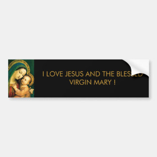 I LOVE JESUS AND THE BLESSED VIRGIN MARY ! CAR BUMPER STICKER