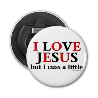 I Love Jesus [but I cuss a little] Bottle Opener