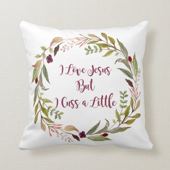 I Love Jesus but I Cuss A Little Pillow