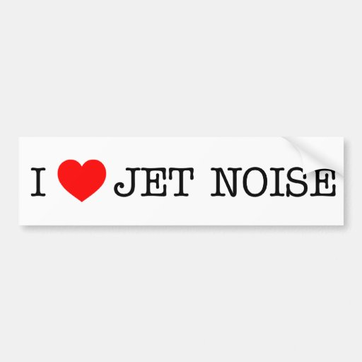 I love Jet Noise Bumper Stickers