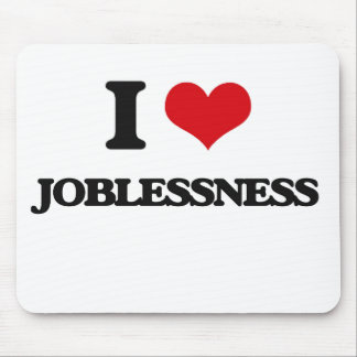I Love Joblessness Mouse Pad