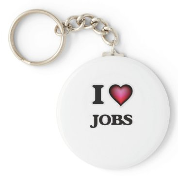 Professional Business I Love Jobs Keychain