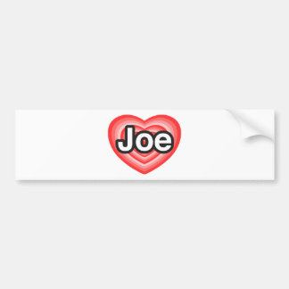 I love Joe. I love you Joe. Heart Bumper Sticker