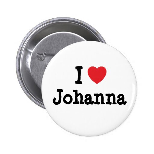 I love Johanna heart T-Shirt Pinback Button