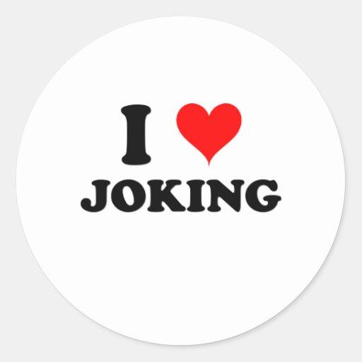 I Love Joking Round Stickers
