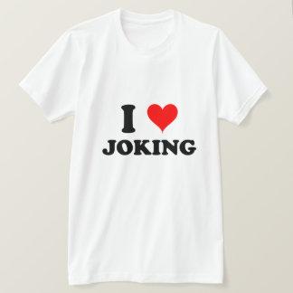 I Love Joking T-Shirt