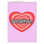 I love Jonathan. I love you Jonathan. Heart Card