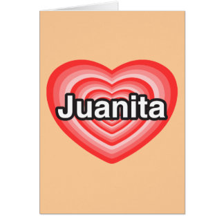 I love Juanita. I love you Juanita. Heart Card