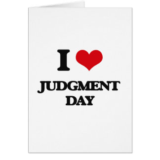 I Love Judgment Day Card