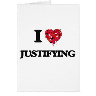 I Love Justifying Greeting Card