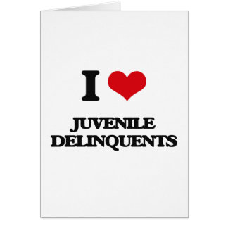 I Love Juvenile Delinquents Greeting Card