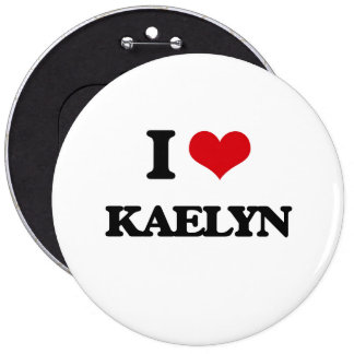 I Love Kaelyn 6 Inch Round Button