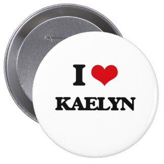 I Love Kaelyn 4 Inch Round Button