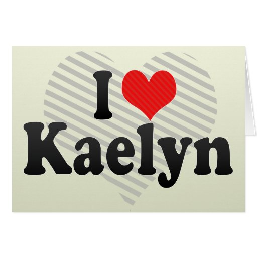 I Love Kaelyn Greeting Card