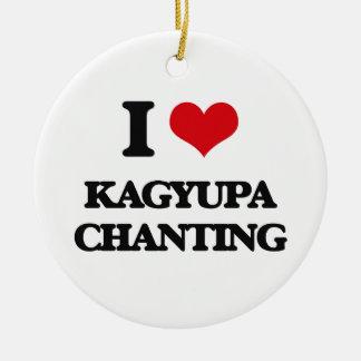 I Love KAGYUPA CHANTING Ornament