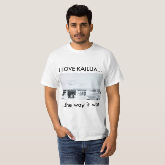 I LOVE KAILUA... the way it was T-Shirt