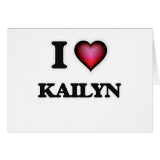I Love Kailyn Card