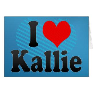 I love Kallie Greeting Card