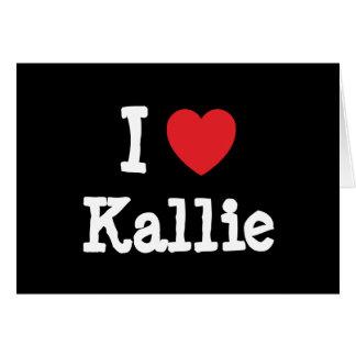 I love Kallie heart T-Shirt Greeting Card
