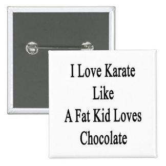 I Love Karate Like A Fat Kid Loves Chocolate 2 Inch Square Button