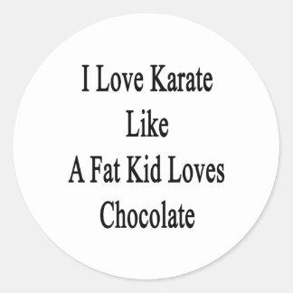 I Love Karate Like A Fat Kid Loves Chocolate Classic Round Sticker