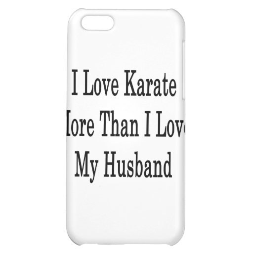I Love Karate More Than I Love My Husband Case For iPhone 5C