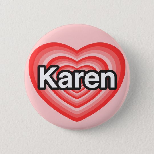 I love Karen. I love you Karen. Heart Button