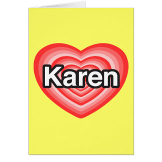 I love Karen I love you Karen Heart Greeting Cards