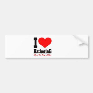 I Love Katherine. She Is My Life Car Bumper Sticker