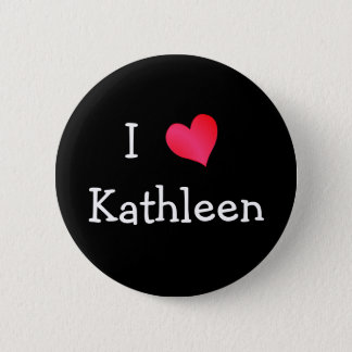 I Love Kathleen Button