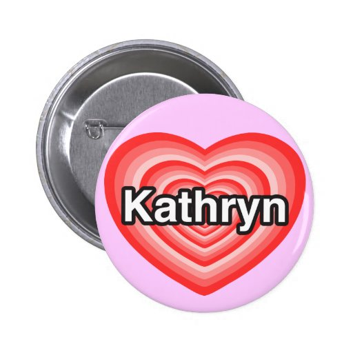 I love Kathryn. I love you Kathryn. Heart 2 Inch Round Button