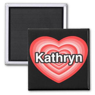 I love Kathryn. I love you Kathryn. Heart Magnet