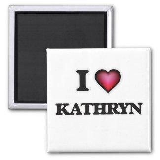 I Love Kathryn Magnet