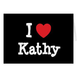 I love Kathy heart T-Shirt Cards