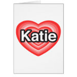 I love Katie. I love you Katie. Heart Cards