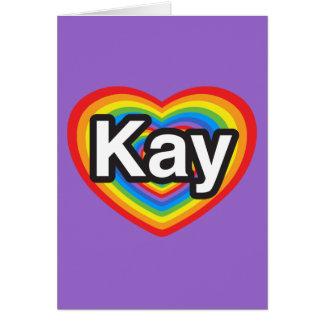 I love Kay. I love you Kay. Heart Card