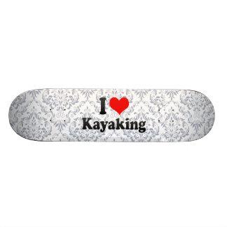 I love Kayaking Skateboard Deck
