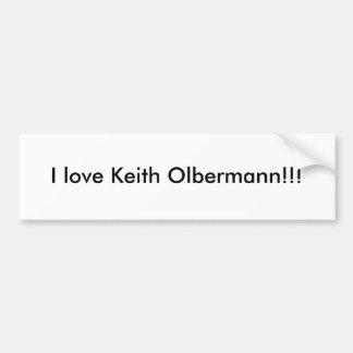 I love Keith Olbermann!!! Bumper Stickers