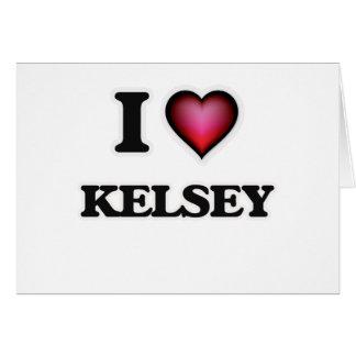 I Love Kelsey Card