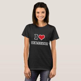 I Love Kick Stands T-Shirt