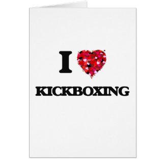 I Love Kickboxing Greeting Card