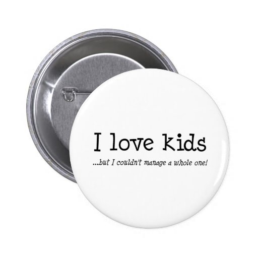 I Love Kids But I Couldnt Manage A Whole One Buttons