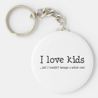 I Love Kids But I Couldnt Manage A Whole One Keychain