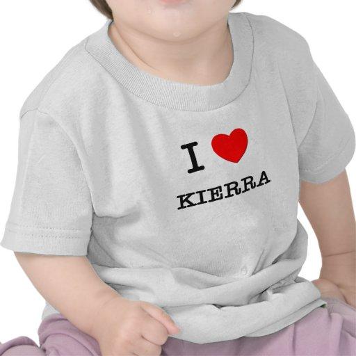 I Love Kierra T Shirts