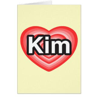 I love Kim. I love you Kim. Heart Cards