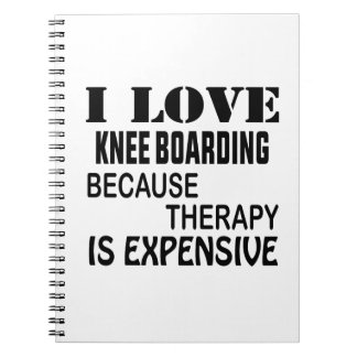I Love Knee Boarding Because Therapy Is Expensive Notebook