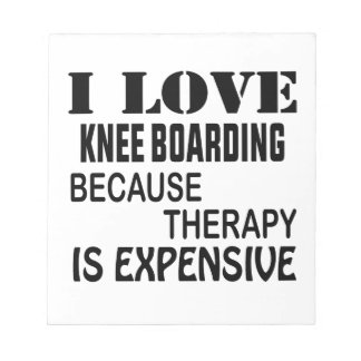 I Love Knee Boarding Because Therapy Is Expensive Notepad